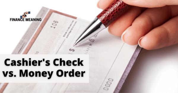 Cashier's Check vs. Money Order