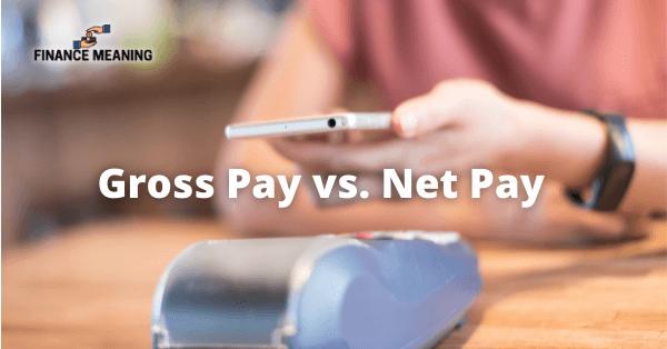 Gross Pay vs. Net Pay