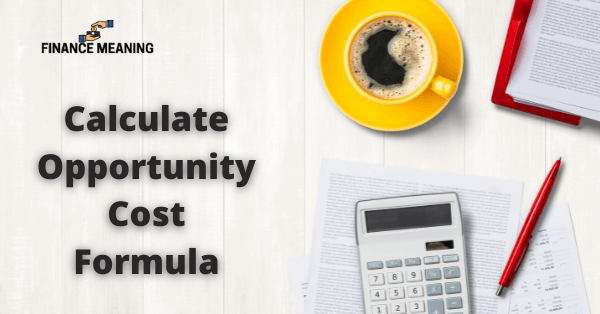 How to Calculate Opportunity Cost Formula?