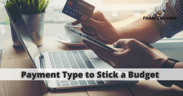 Payment Type is Best if You are Trying to Stick to a Budget