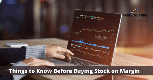 Things to Know Before Buying Stock on Margin