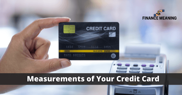 Measurements of Your Credit Card