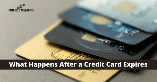 What Happens After a Credit Card Expires