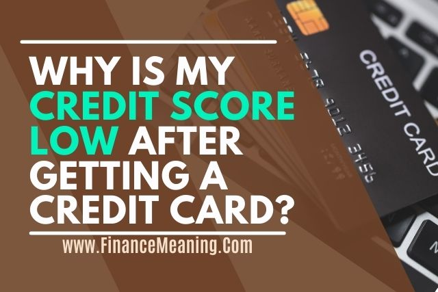 Why is My Credit Score Low After Getting a Credit Card