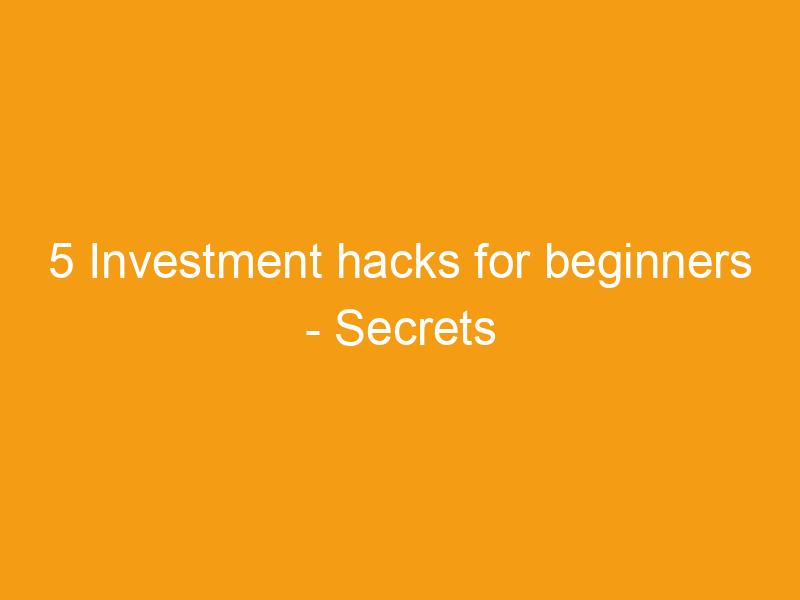 5 investment hacks for beginners secrets revealed 2237
