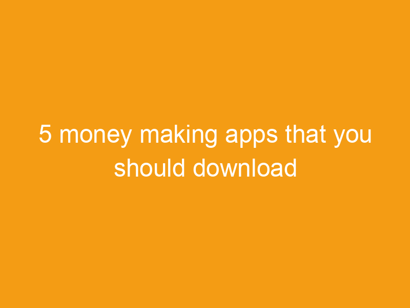 5 money making apps that you should download right now 2236