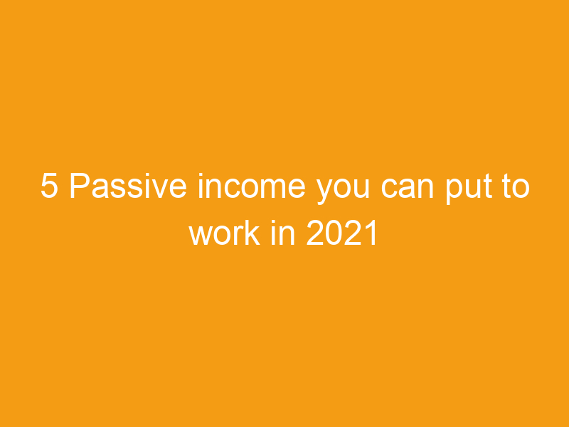 5 passive income you can put to work in 2021 2229
