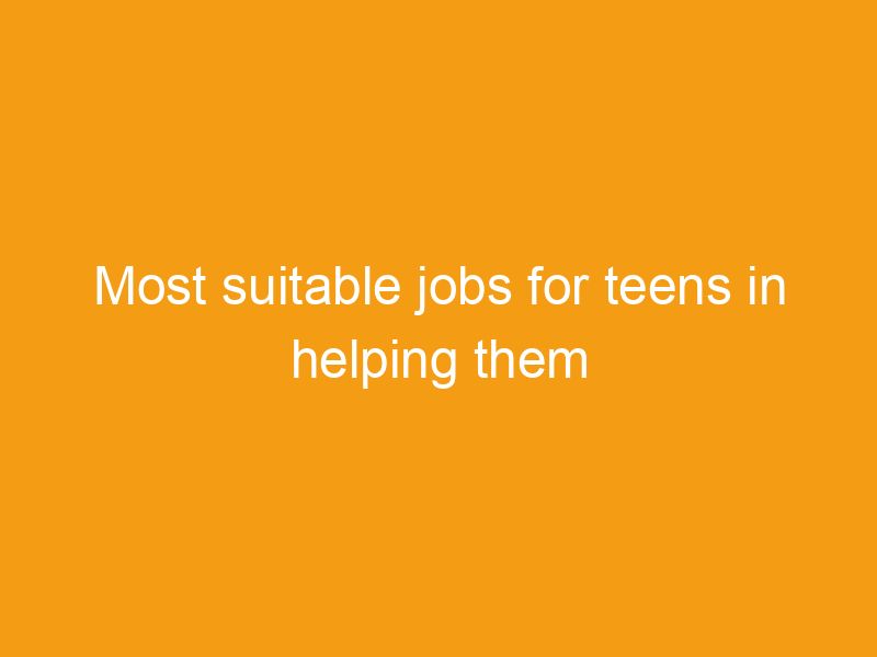 most suitable jobs for teens in helping them earning some reasonable amount of bucks 2238